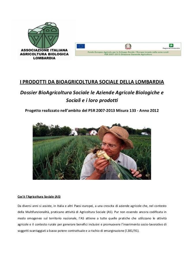 I PRODOTTI DA BIOAGRICOLTURA SOCIALE DELLA LOMBARDIA Dossier BioAgricoltura Sociale le Aziende Agricole Biologiche e Socia...