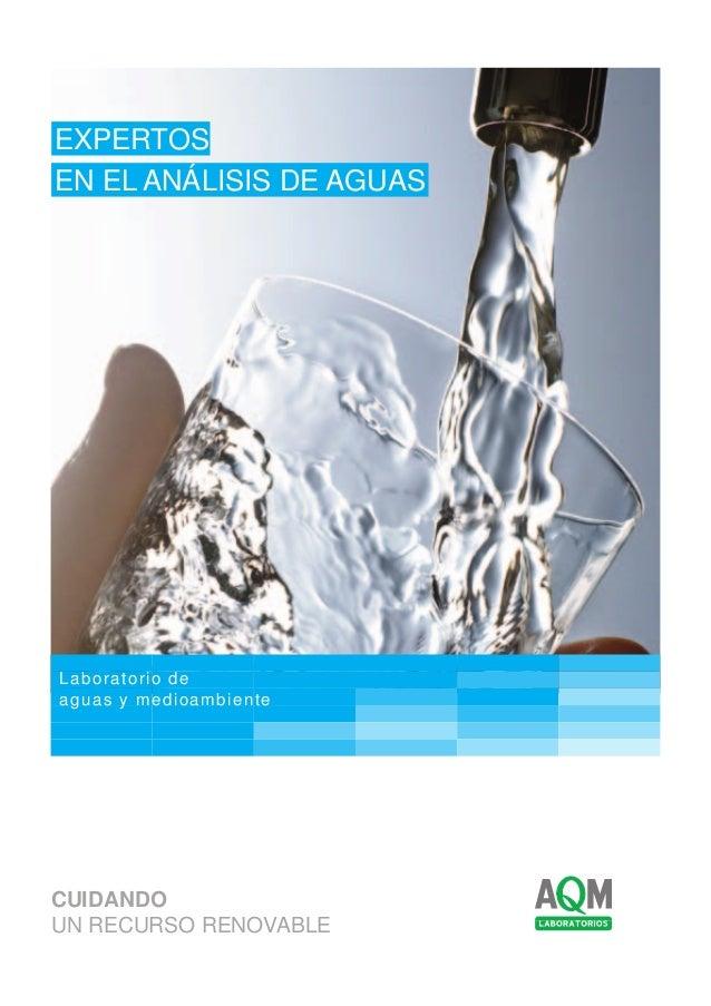 CUIDANDO UN RECURSO RENOVABLE EXPERTOS EN EL ANÁLISIS DE AGUAS Laboratorio de aguas y medioambiente