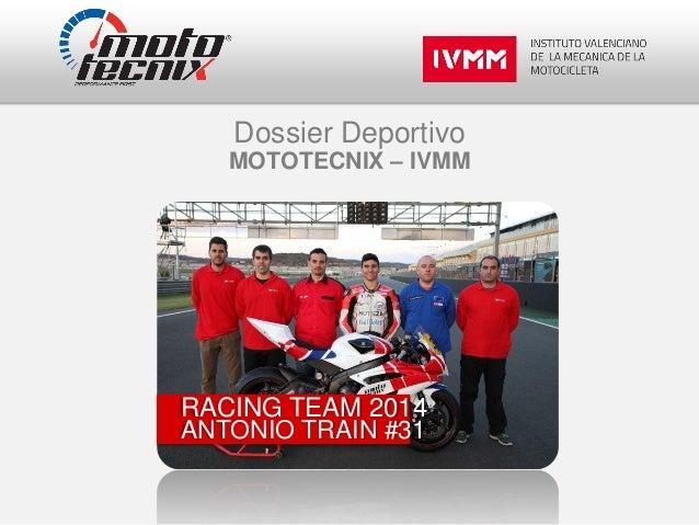 Dossier Deportivo  MOTOTECNIX – IVMM  RACING TEAM 2014 ANTONIO TRAIN #31