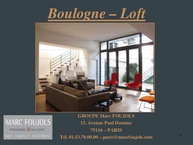 1 Boulogne – Loft GROUPE Marc FOUJOLS 15, Avenue Paul Doumer 75116 – PARIS Tél. 01.53.70.00.00 – paris@marcfoujols.com
