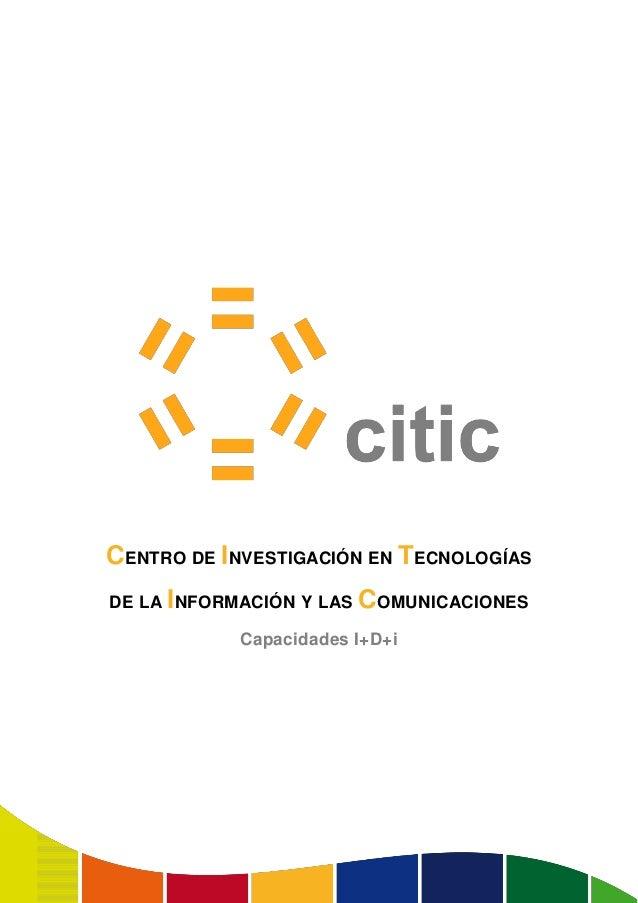CENTRO DE INVESTIGACIÓN EN TECNOLOGÍASDE LA INFORMACIÓN Y LAS   COMUNICACIONES            Capacidades I+D+i