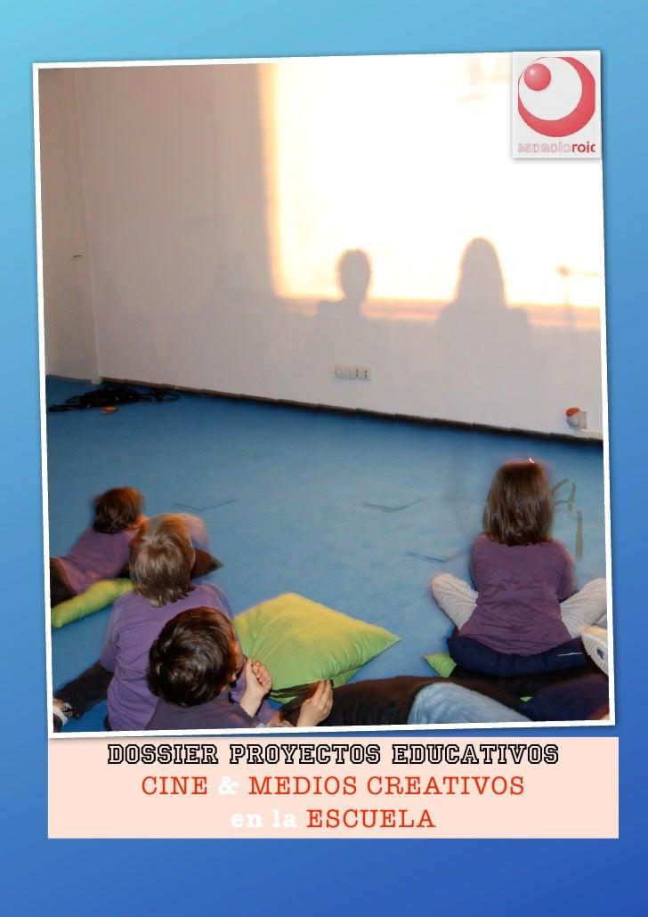 DOSSIER Proyectos educativos  CINE & MEDIOS CREATIVOS        en la ESCUELA