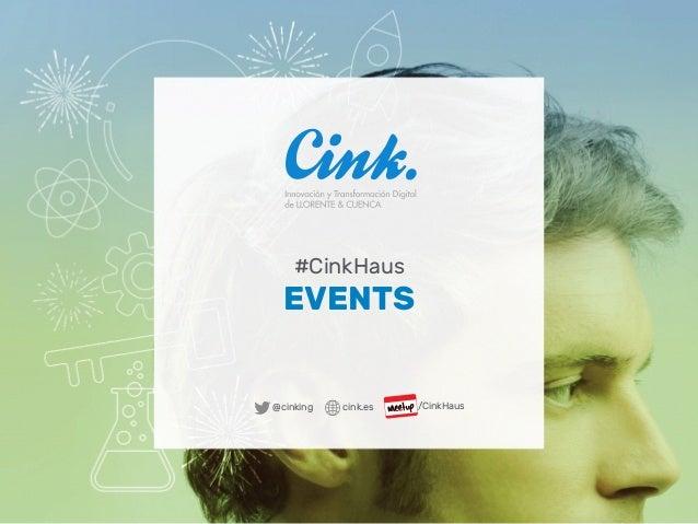 #CinkHaus EVENTS /CinkHaus@cinking cink.es
