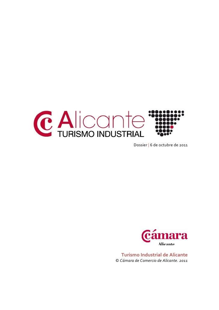 Dossier | 6 de octubre de 2011   Turismo Industrial de Alicante© Cámara de Comercio de Alicante. 2011
