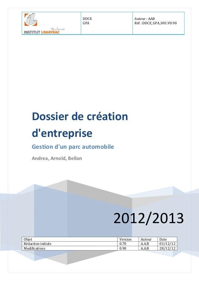 DDCE GPA Auteur : AAB Réf : DDCE_GPA_001.V0.90 2012/2013 Dossier de création d'entreprise Gestion d'un parc automobile And...