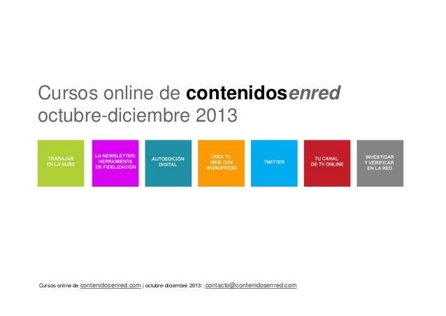 Cursos online de contenidosenred.com | octubre-diciembre 2013:: contacto@contenidosenred.com Cursos online de contenidosen...
