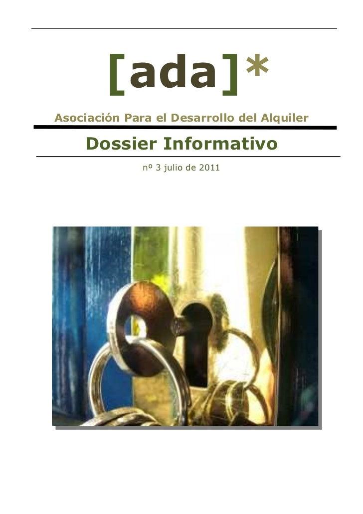 [ada]*Asociación Para el Desarrollo del Alquiler     Dossier Informativo              nº 3 julio de 2011
