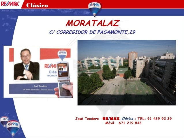 CARMEN GONZÁLEZ Clásico C/ CORREGIDOR DE PASAMONTE,29 MORATALAZ José Tendero -RE/MAX Clásico ; TEL: 91 439 92 29 Móvil: 67...