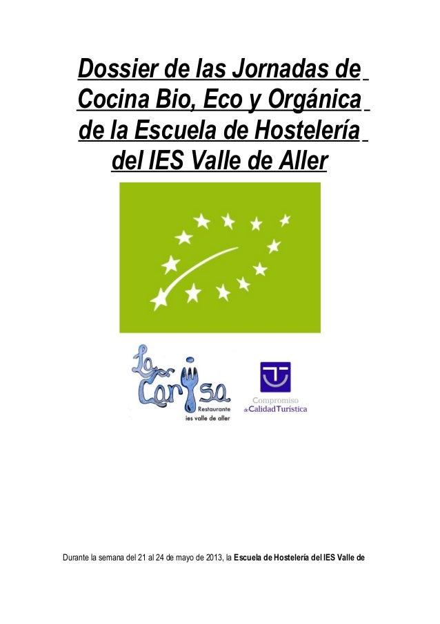 Dossier de las Jornadas deCocina Bio, Eco y Orgánicade la Escuela de Hosteleríadel IES Valle de AllerDurante la semana del...