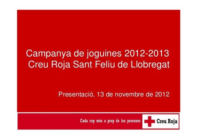 Campanya de joguines 2012-2013Creu Roja Sant Feliu de Llobregat       Presentació, 13 de novembre de 2012