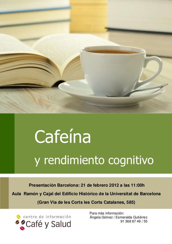 Dossier de prensa           Cafeína           y rendimiento cognitivo        Presentación Barcelona: 21 de febrero 2012 a ...