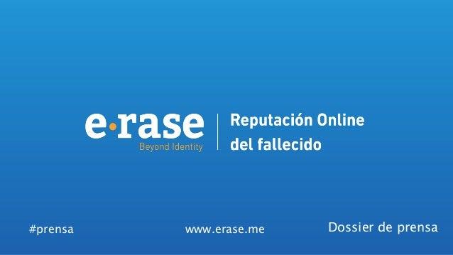 #prensa  www.erase.me  Dossier de prensa