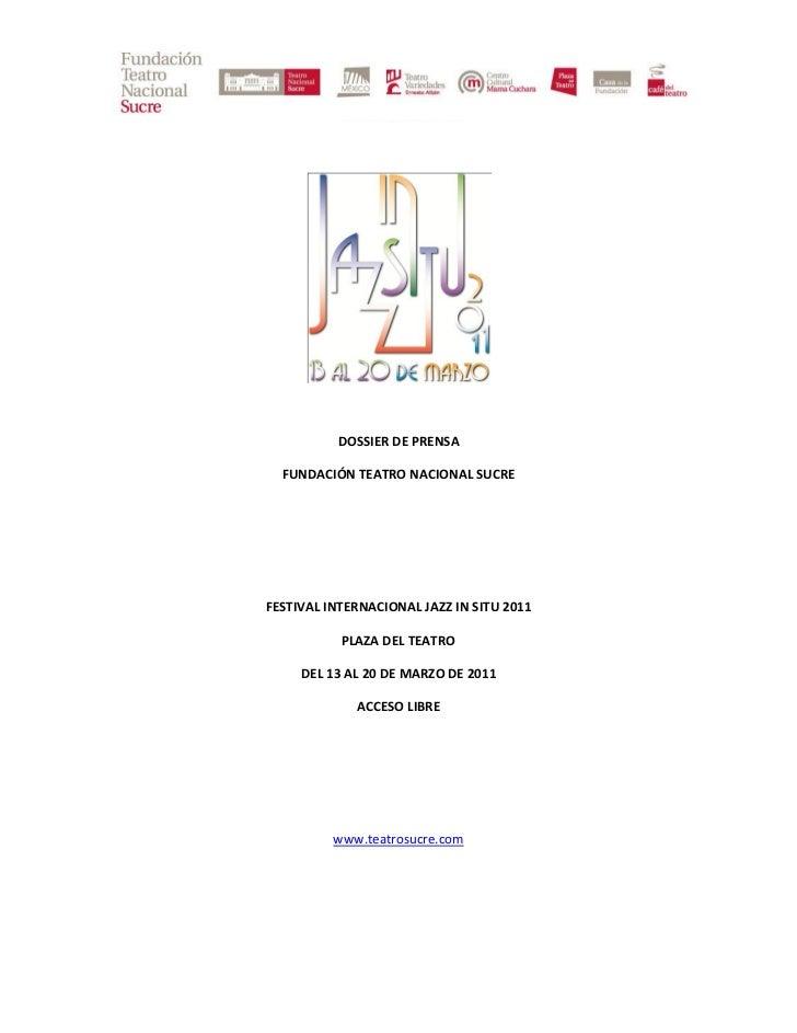 DOSSIER DE PRENSA  FUNDACIÓN TEATRO NACIONAL SUCREFESTIVAL INTERNACIONAL JAZZ IN SITU 2011           PLAZA DEL TEATRO     ...