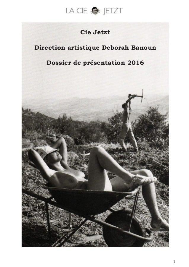 1 Cie Jetzt Direction artistique Deborah Banoun Dossier de présentation 2016