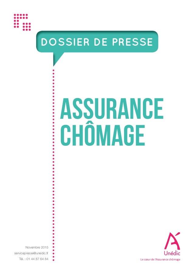 DOSSIER DE PRESSE ASSURANCE CHÔMAGE Novembre 2015 servicepresse@unedic.fr Tél. : 01 44 87 64 84 Le cœur de l'Assurance chô...
