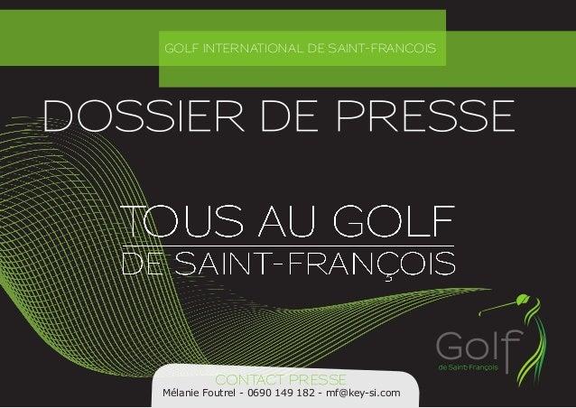 GOLF INTERNATIONAL DE SAINT-FRANCOIS CONTACT PRESSE Mélanie Foutrel - 0690 149 182 - mf@key-si.com DOSSIER DE PRESSE