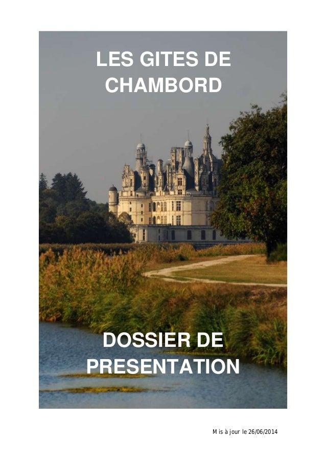 LES GITES DE  CHAMBORD  DOSSIER DE  PRESENTATION  Mis à jour le 26/06/2014