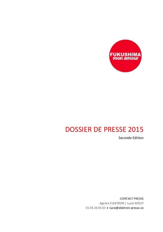 DOSSIER DE PRESSE 2015 Seconde Edition CONTACT PRESSE Agence ELEKTRON | Lucie MISUT 01 45 26 05 03  lucie@elektron-presse...