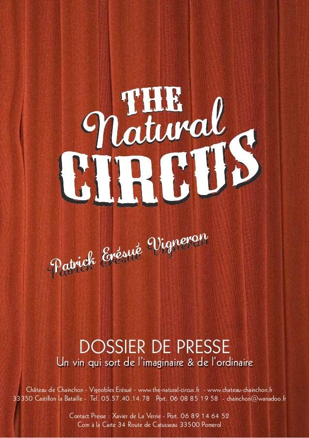 DOSSIER DE PRESSE Château de Chainchon - Vignobles Erésué - www.the-natural-circus.fr - www.chateau-chainchon.fr 33350 Cas...