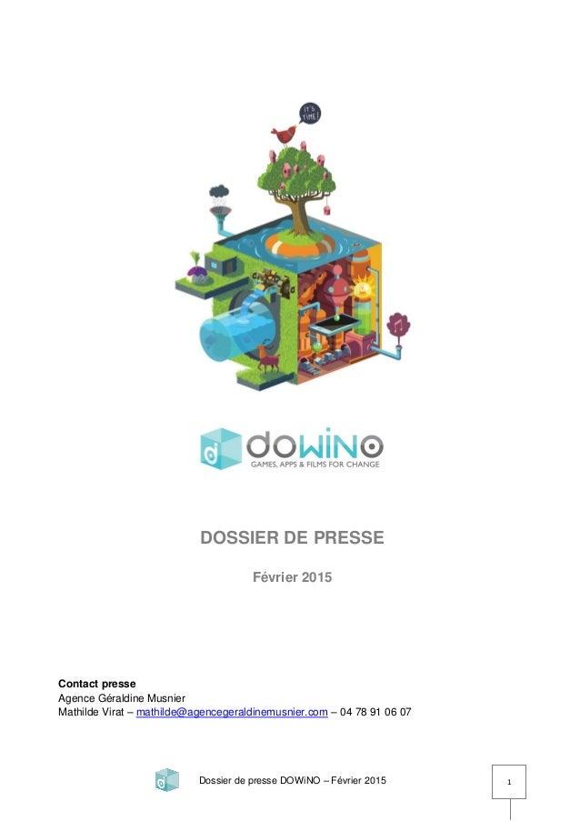 Dossier de presse DOWiNO – Février 2015 1 DOSSIER DE PRESSE Février 2015 Contact presse Agence Géraldine Musnier Mathilde ...