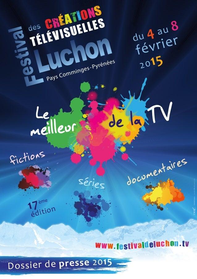 www.festivaldeluchon.tv du 4 au 8 février 2015 ème 17 édition meilleur de la TVLe fictions séries documentaires CRÉATIONS ...