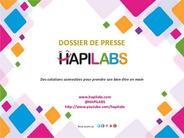 DOSSIER DE PRESSEDes solutions connectées pour prendre son bien-être en main                      www.hapilabs.com        ...