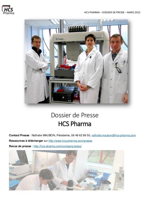 HCS PHARMA – DOSSIER DE PRESSE – MARS 2015 Dossier de Presse HCS Pharma Contact Presse : Nathalie MAUBON, Présidente, 06 4...