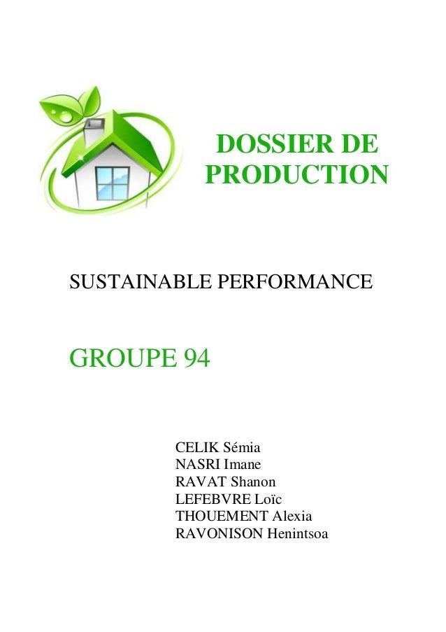 DOSSIER DE PRODUCTION  SUSTAINABLE PERFORMANCE  GROUPE 94  CELIK Sémia NASRI Imane RAVAT Shanon LEFEBVRE Loïc THOUEMENT Al...