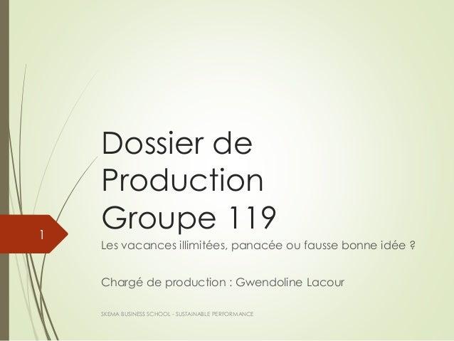 Dossier de Production Groupe 119 Les vacances illimitées, panacée ou fausse bonne idée ? Chargé de production : Gwendoline...
