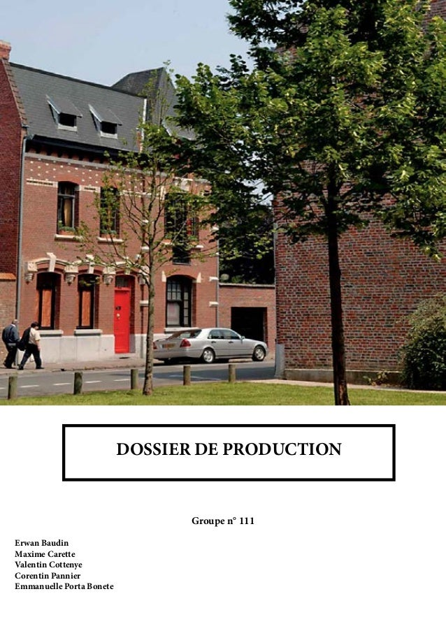 DOSSIER DE PRODUCTION  Groupe n° 111 Erwan Baudin Maxime Carette Valentin Cottenye Corentin Pannier Emmanuelle Porta Bonet...