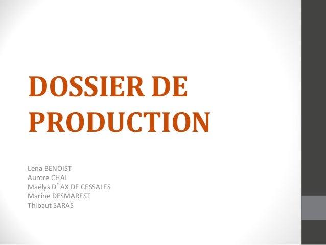 DOSSIER  DE  PRODUCTION  Lena  BENOIST  Aurore  CHAL  Maëlys  D'AX  DE  CESSALES  Marine  DESMAREST  Thibaut  SARAS
