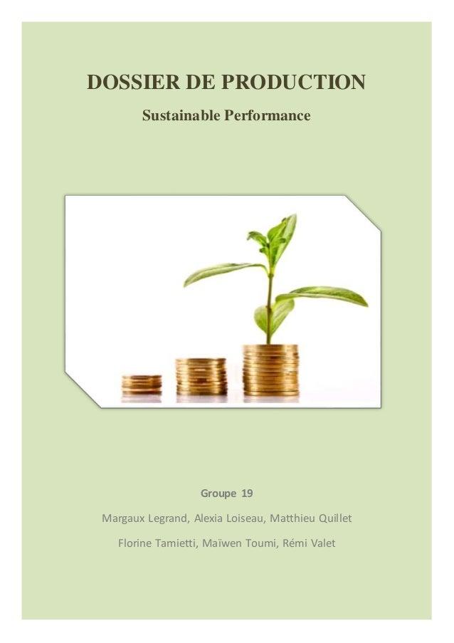 DOSSIER DE PRODUCTION  Sustainable Performance  Groupe 19  Margaux Legrand, Alexia Loiseau, Matthieu Quillet  Florine Tami...