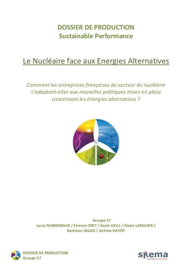 DOSSIER DE PRODUCTION  Groupe 57  DOSSIER DE PRODUCTION Sustainable Performance  Le Nucléaire face aux Energies Alternativ...
