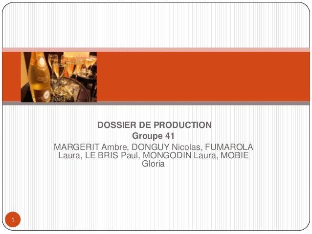 DOSSIER DE PRODUCTION  Groupe 41  MARGERIT Ambre, DONGUY Nicolas, FUMAROLA  Laura, LE BRIS Paul, MONGODIN Laura, MOBIE  Gl...