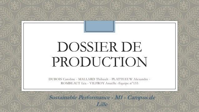 DOSSIER DE  PRODUCTION  DUBOIS Caroline - MALLARD Thibault - PLATTEEUW Alexandre -  ROMBEAUT Léa - VILFROY Anaëlle -Equipe...