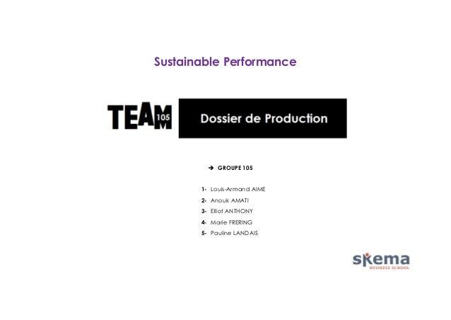 Sustainable Performance   GROUPE 105 1- Louis-Armand AIME 2- Anouk AMATI 3- Elliot ANTHONY 4- Marie FRERING 5- Pauline LA...