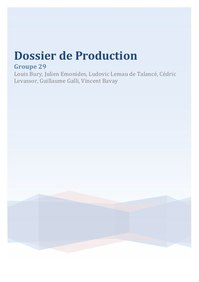Dossier de Production Groupe 29  Louis Bury, Julien Emonides, Ludovic Lemau de Talancé, Cédric Levassor, Guillaume Galli, ...