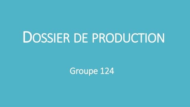 DOSSIER DE PRODUCTION  Groupe 124