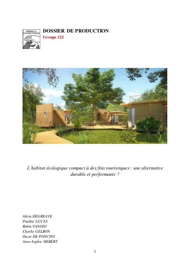 DOSSIER DE PRODUCTION  Groupe 122  L'habitat écologique compact à des fins touristiques : une alternative  durable et perf...