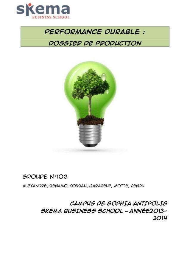 PERFORMANCE DURABLE : DOSSIER DE PRODUCTION  Groupe n° 106 ALEXANDRE, BENAMO, BISBAU, GARABEUF, MOTTE, RENDU  Campus de SO...