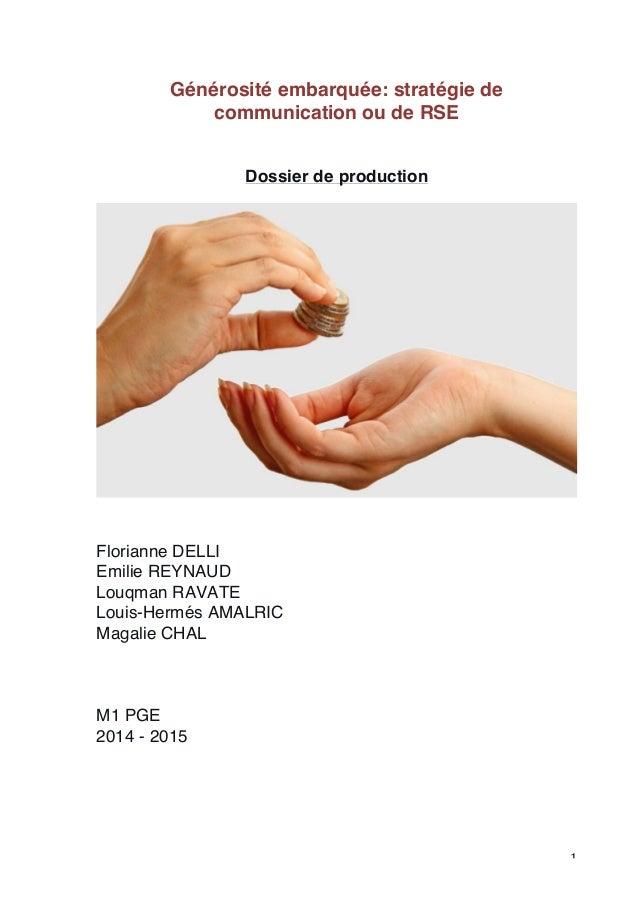 1  Générosité embarquée: stratégie de  communication ou de RSE  Dossier de production  Florianne DELLI  Emilie REYNAUD  Lo...