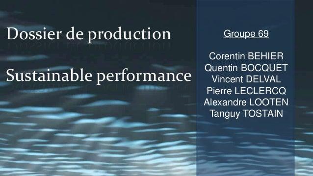 Dossier de production Sustainable performance  Groupe 69 Corentin BEHIER Quentin BOCQUET Vincent DELVAL Pierre LECLERCQ Al...