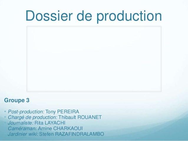 Dossier de production  Groupe 3 • Post-production: Tony PEREIRA • Chargé de production: Thibault ROUANET • Journaliste: Ri...