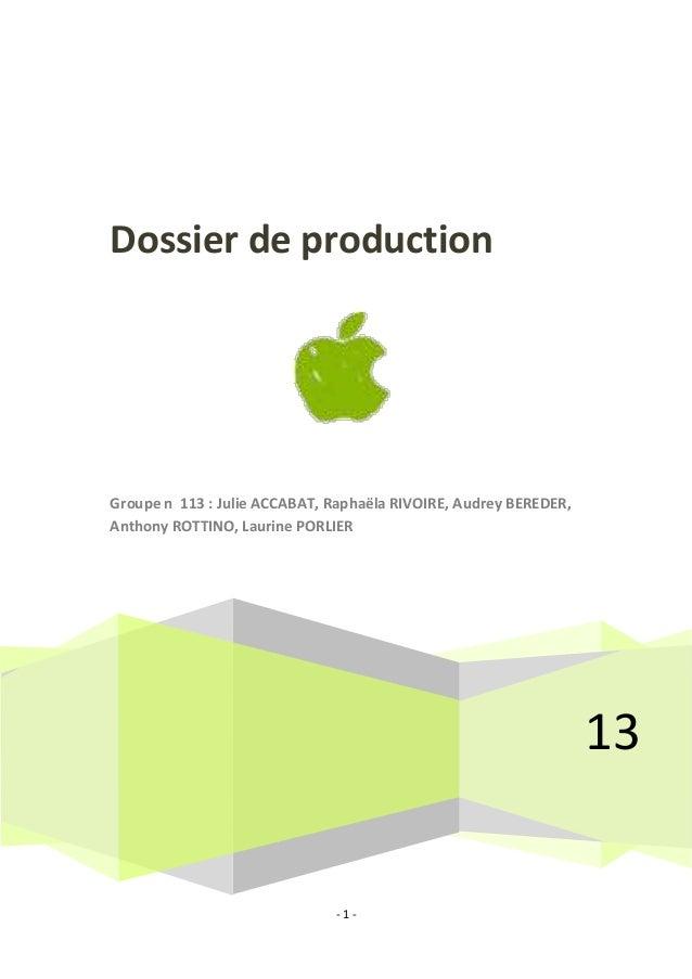 Dossier de production  Groupe n 113 : Julie ACCABAT, Raphaëla RIVOIRE, Audrey BEREDER, Anthony ROTTINO, Laurine PORLIER  1...