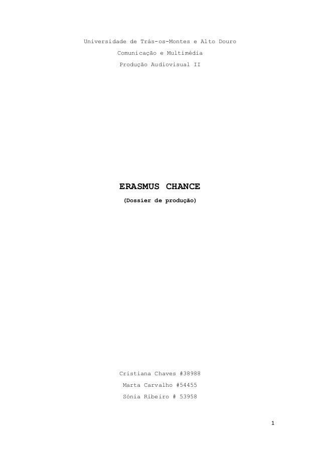 Universidade de Trás-os-Montes e Alto Douro Comunicação e Multimédia Produção Audiovisual II  ERASMUS CHANCE (Dossier de p...