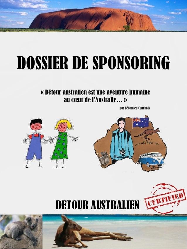 DETOUR AUSTRALIENDOSSIER DE SPONSORING« Détour australien est une aventure humaineau cœur de l'Australie… »par Sébastien C...