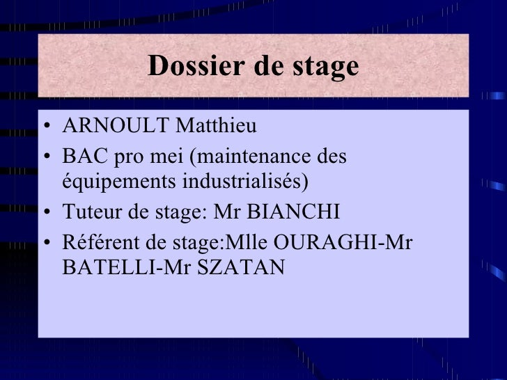 Dossier de stage <ul><li>ARNOULT Matthieu </li></ul><ul><li>BAC pro mei (maintenance des équipements industrialisés)  </li...