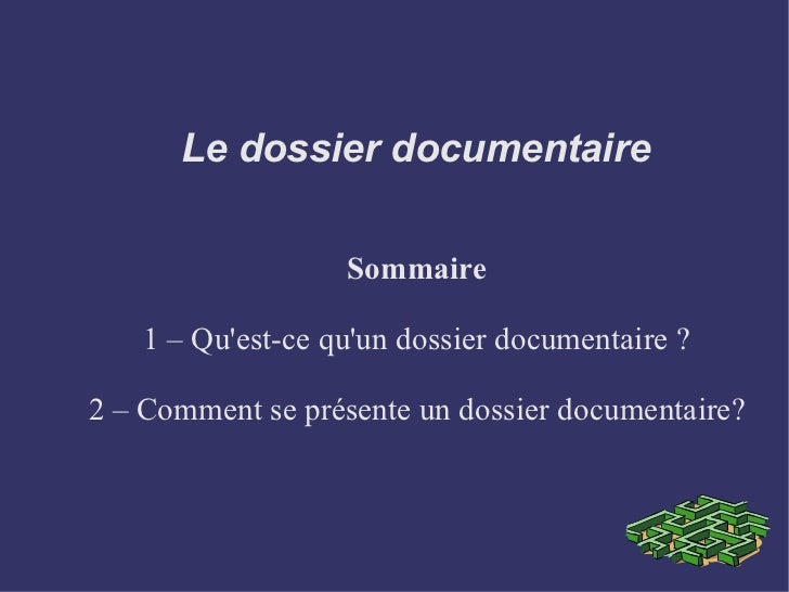Le dossier documentaire Sommaire 1 – Qu'est-ce qu'un dossier documentaire ? 2 – Comment se présente un dossier documentaire?