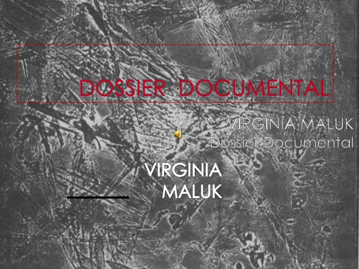DOSSIER  DOCUMENTAL<br />VIRGINIA MALUK<br />Dossier Documental<br />VIRGINIA MALUK<br />
