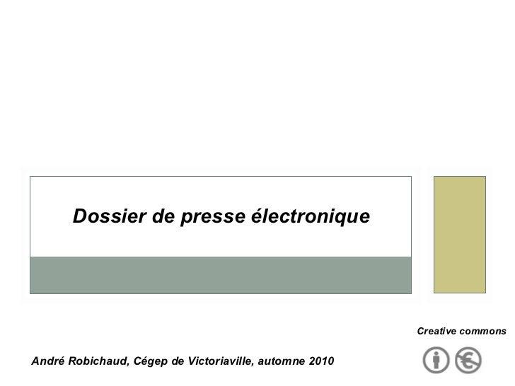 Dossier de presse électronique André Robichaud, Cégep de Victoriaville, automne 2010 Creative commons